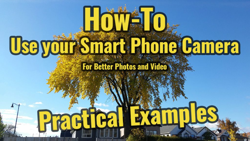 How-To Use Your Smart Phone Camera for Better Photos and Video Part 3 of 3