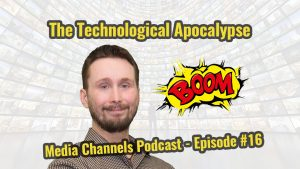 The Technological Apocalypse - Media Channels Episode #16