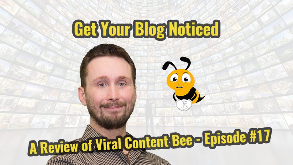 Get Your Blog Noticed - A Review of Viral Content Bee